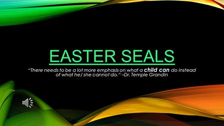 "Easter Seals ""There needs to be a lot more emphasis on what a child can do instead of what he/ she cannot do."" –Dr. Temple Grandin."