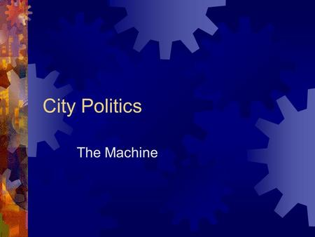 City Politics The Machine.