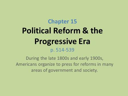Chapter 15 Political Reform & the Progressive Era p