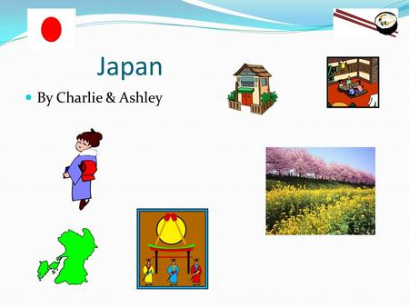 Japan By Charlie & Ashley Contents page Weather food clothing School transport Festivals Traditions earthquakes Mount Fuji.