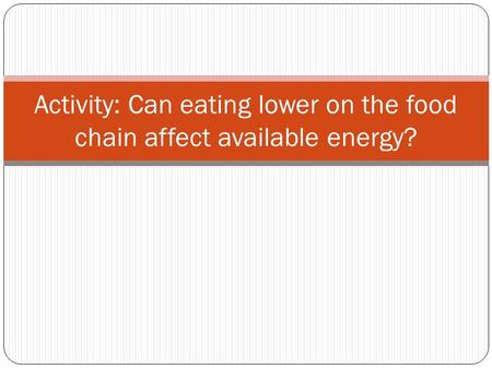 Activity: Can eating lower on the food chain affect available energy?