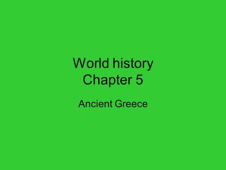 World history Chapter 5 Ancient Greece. Section 1 The Early Civilizations of Greece 20 minute video about Greece.