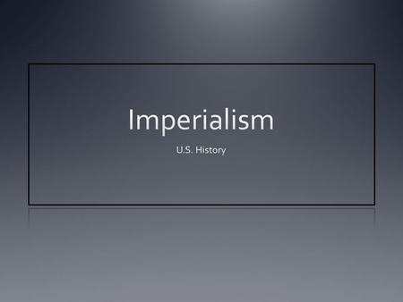 Imperialism U.S. History.