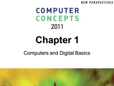 Computers and Digital Basics Chapter 1. 1 Chapter 1: Computers and Digital Basics2 Chapter Contents  Section A: All Things Digital  Section B: Digital.