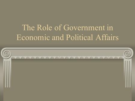 The Role of Government in Economic and Political Affairs.