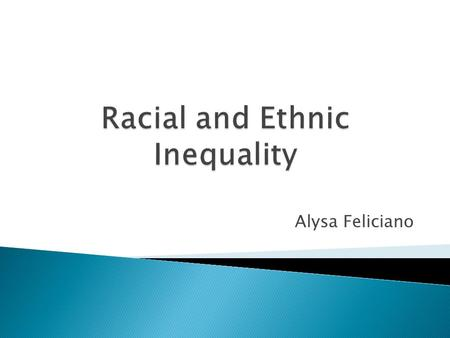 Alysa Feliciano.  Racial group: a group that is set apart from others because of physical differences that have taken on social significance (skin color,