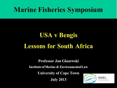 USA v Bengis Lessons for South Africa Professor Jan Glazewski Institute of Marine & Environmental Law University of Cape Town July 2013 Marine Fisheries.