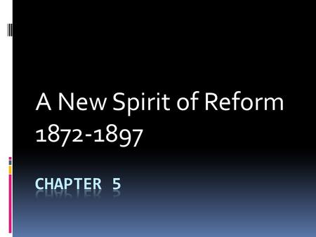 A New Spirit of Reform 1872-1897. The Gilded Age  The American worker hidden under the powerful few  Reform, or change needed – were the industries.
