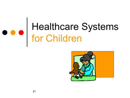 37 Healthcare Systems for Children. 38 Medicaid (Medi-Cal) California's Medicaid program Health insurance for low-income families and individuals.
