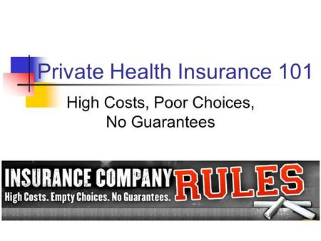Private Health Insurance 101 High Costs, Poor Choices, No Guarantees.