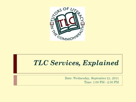 TLC Services, Explained Date: Wednesday, September 21, 2011 Time: 1:00 PM - 2:30 PM.