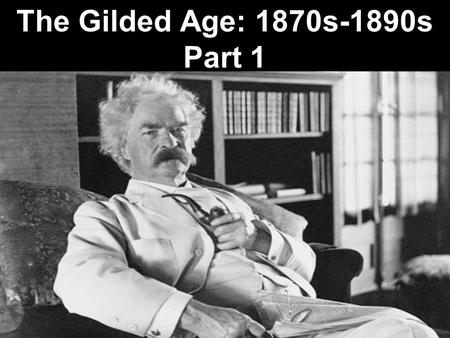 The Gilded Age: 1870s-1890s Part 1