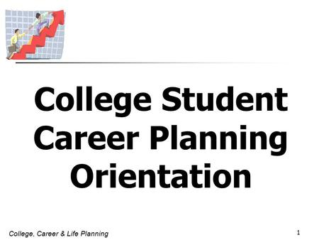 College, Career & Life Planning 1 College Student Career Planning Orientation.