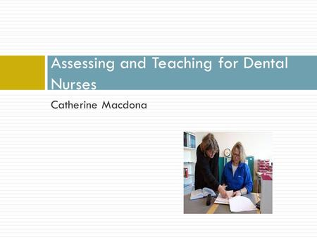 Catherine Macdona Assessing and Teaching for Dental Nurses.