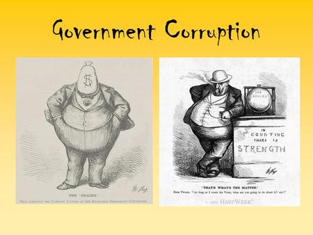 Government Corruption. A string of ineffective Presidents and a bunch of corrupt office holders led to a pretty sad state of gov. Spoils System – Started.