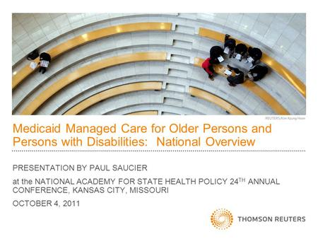 Medicaid Managed Care for Older Persons and Persons with Disabilities: National Overview PRESENTATION BY PAUL SAUCIER at the NATIONAL ACADEMY FOR STATE.