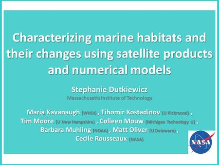 Characterizing marine habitats and their changes using satellite products and numerical models Stephanie Dutkiewicz Massachusetts Institute of Technology.