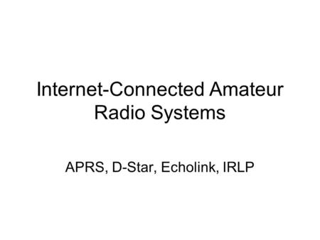 Internet-Connected Amateur Radio Systems APRS, D-Star, Echolink, IRLP.