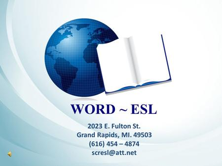 WORD ~ ESL 2023 E. Fulton St. Grand Rapids, MI. 49503 (616) 454 – 4874
