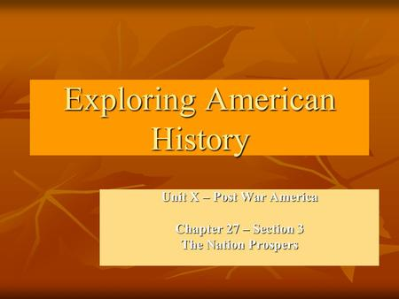 Exploring American History Unit X – Post War America Chapter 27 – Section 3 The Nation Prospers.