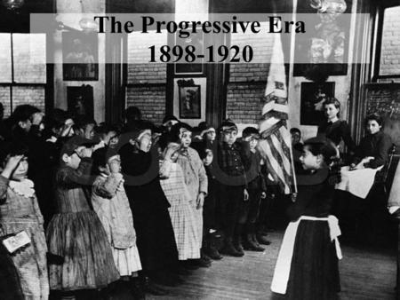 The Progressive Era 1898-1920.