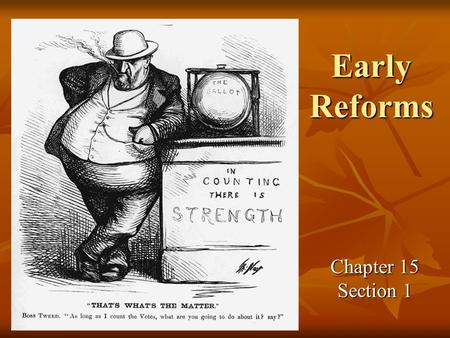 Early Reforms Chapter 15 Section 1. 1) __________________ brought problems. Some used ______________ and _____________ to change laws for their own personal.