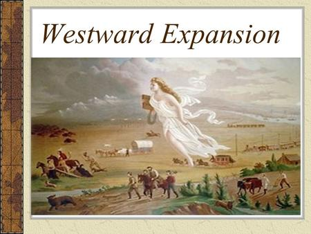 Westward Expansion. In 1780, 2.7 million people lived in the original 13 states By 1830, 12 million people lived in 24 states –The average family had.