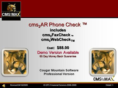 Slide#: 1© GPS Financial Services 2008-2009Revised 04/16/2009 cms 2 AR Phone Check ™ includes cms 2 FaxCheck ™ cms 2 WebCheck TM Cost : $88.00 Demo Version.