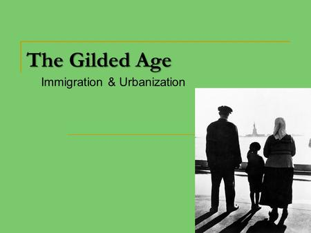 The Gilded Age Immigration & Urbanization Why come to America? Escaping religious, economic and religious persecution 1870-1920 = 20 million European.
