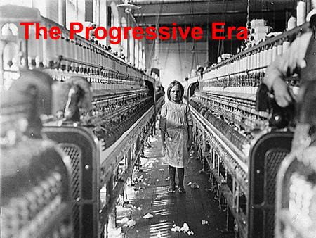The Progressive Era.