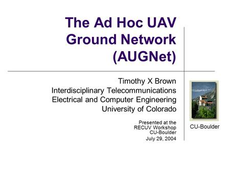 CU-Boulder Timothy X Brown Interdisciplinary Telecommunications Electrical and Computer Engineering University of Colorado Presented at the RECUV Workshop.
