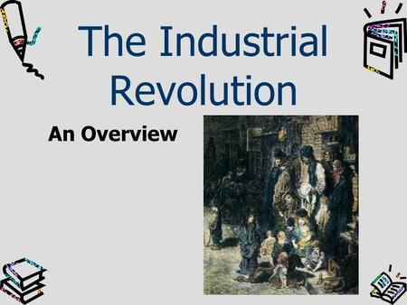 The Industrial Revolution An Overview. Introduction The Industrial Revolution (IR) impacted agriculture, production, transportation and communication.