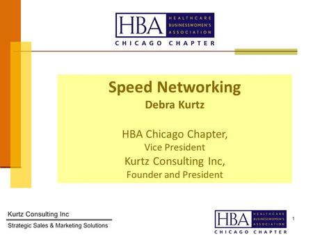 1 Speed Networking Debra Kurtz HBA Chicago Chapter, Vice President Kurtz Consulting Inc, Founder and President.