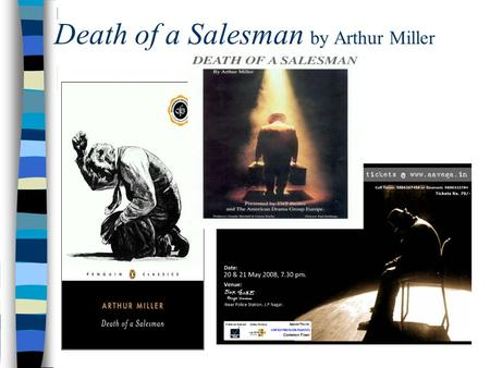 Death of a Salesman by Arthur Miller. The stereotypical salesman: n Aggressive n unctuous (slick) n sly n not always honest n phony.