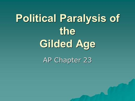 Political Paralysis of the Gilded Age AP Chapter 23.