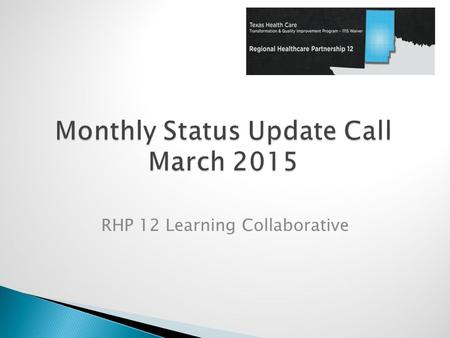 RHP 12 Learning Collaborative.  RHP 12 Learning Collaborative Summary & Feedback  Cohort Updates  Waiver Updates.