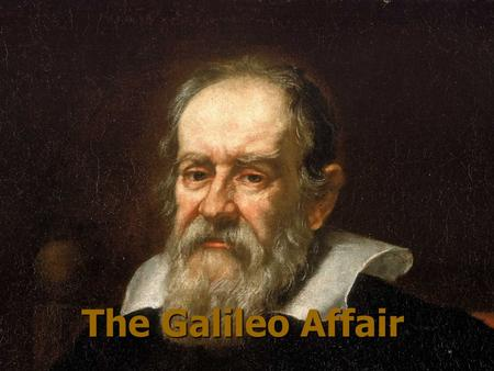 The Galileo Affair. One, holy, catholic and apostolic Church One, holy, catholic and apostolic Church Viewed as an intransigent morass that monolithically.