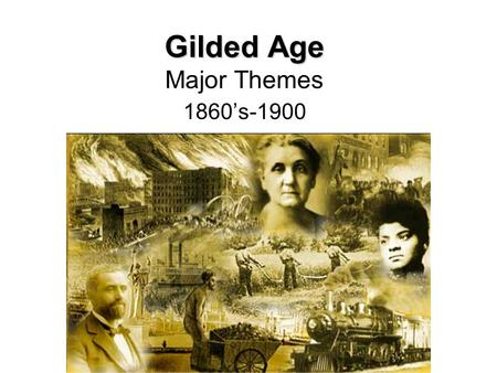 Gilded Age Gilded Age Major Themes 1860's-1900. Major Themes Why was it called the Gilded Age? What does this term imply? How does Mark Twain relate to.