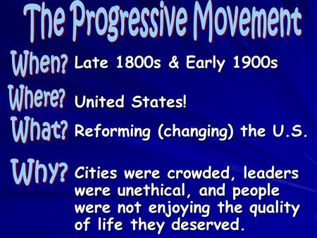Late 1800s & Early 1900s United States! Reforming (changing) the U.S. Cities were crowded, leaders were unethical, and people were not enjoying the quality.