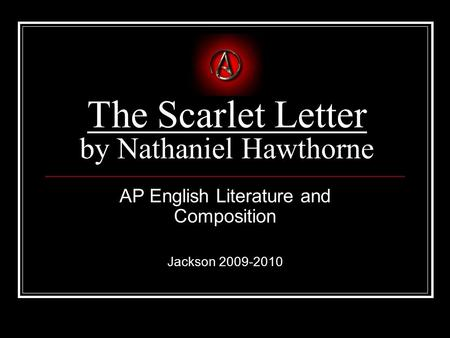 an opinion on nathaniel hawthornes the scarlet letter The scarlet letter 3 of 394 'starving for symbols' as emerson has it nathaniel hawthorne died at plymouth, new hampshire, on may 18th, 1864 the following is the table of his romances, stories, and.
