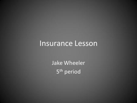 Insurance Lesson Jake Wheeler 5 th period. Types of insurance Traditional insurance - you pay a certain amount of your medical expenses up front in the.