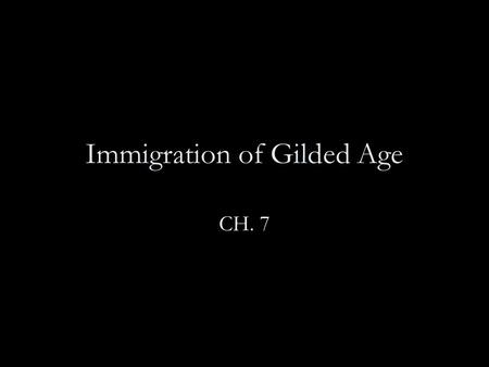Immigration of Gilded Age CH. 7. Immigration and Urban America America is flooded with immigrants from SE Europe Migration caused by industrial revolution.