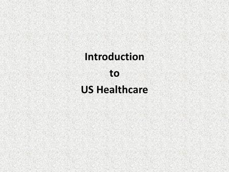 Introduction to US Healthcare. History Patients paid directly Help from religious and charitable organizations Technology Advances in healthcare made.