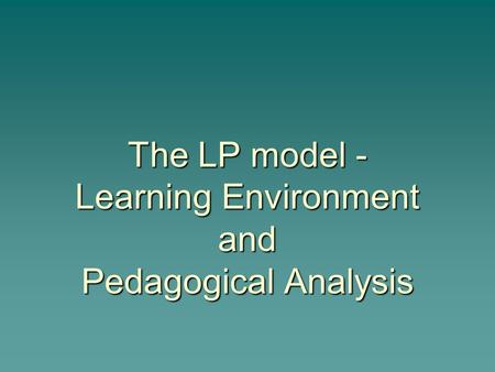 The LP model - Learning Environment and Pedagogical Analysis.