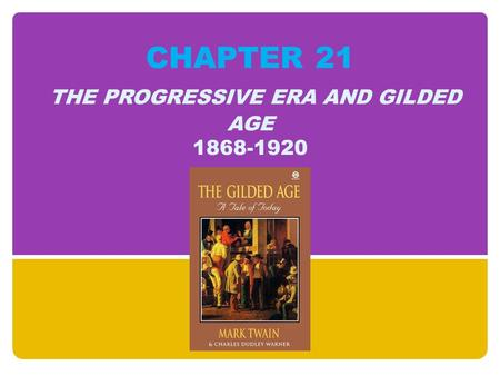 CHAPTER 21 THE PROGRESSIVE ERA AND GILDED AGE