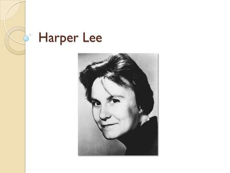 Harper Lee. Her Family Monroeville, Alabama Mother – Frances Cunningham Finch Lee – was a homemaker Father – Amasa Cole Lee – practiced law ◦ Great respect.
