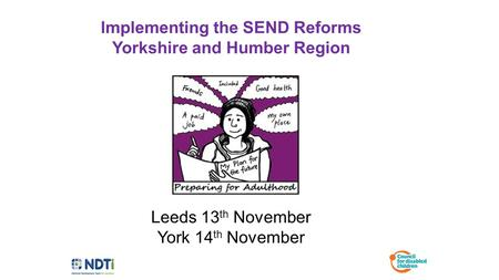 Leeds 13 th November York 14 th November Implementing the SEND Reforms Yorkshire and Humber Region.