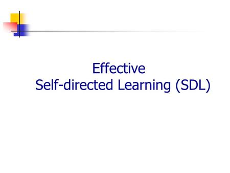 Effective Self-directed Learning (SDL). Road Map What is SDL? Why we should be self-directed learner ? 12 Tips for SDL Conclusion.