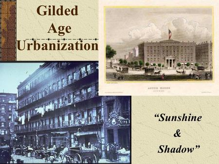 "Gilded Age Urbanization ""Sunshine & Shadow"". How and why did INDUSTRIALIZATION lead to URBANIZATION?"