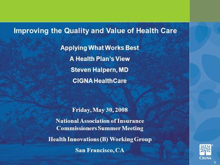 1 1 Improving the Quality and Value of Health Care Friday, May 30, 2008 National Association of Insurance Commissioners Summer Meeting Health Innovations.